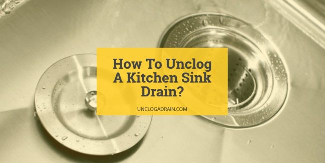 How To Unclog A Kitchen Sink Drain?