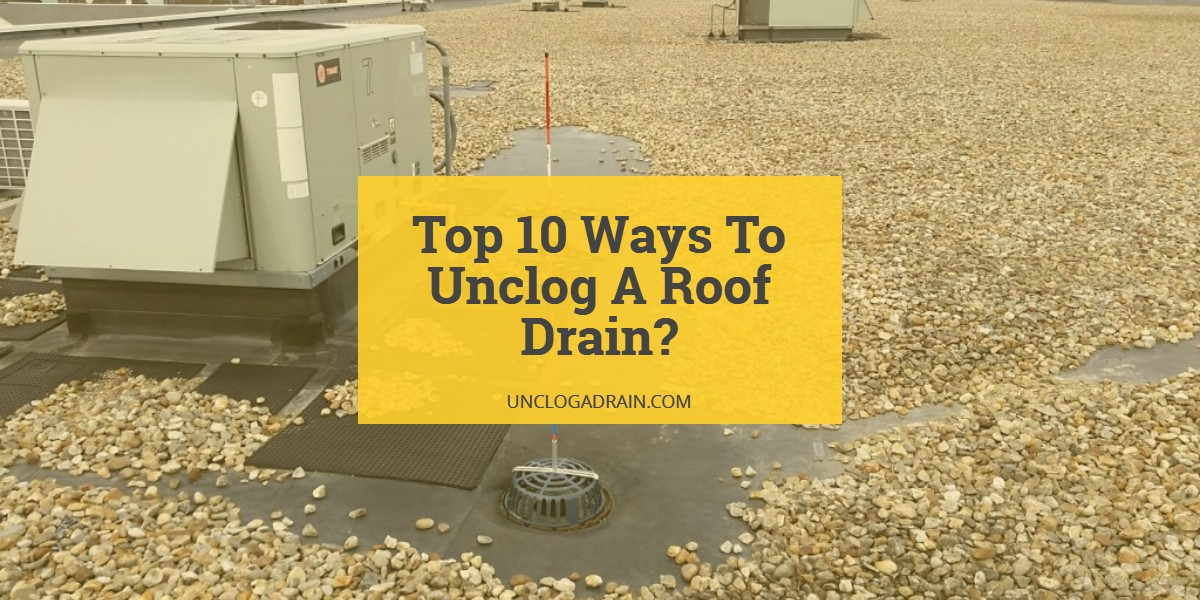 How To Unclog A Roof Drain?