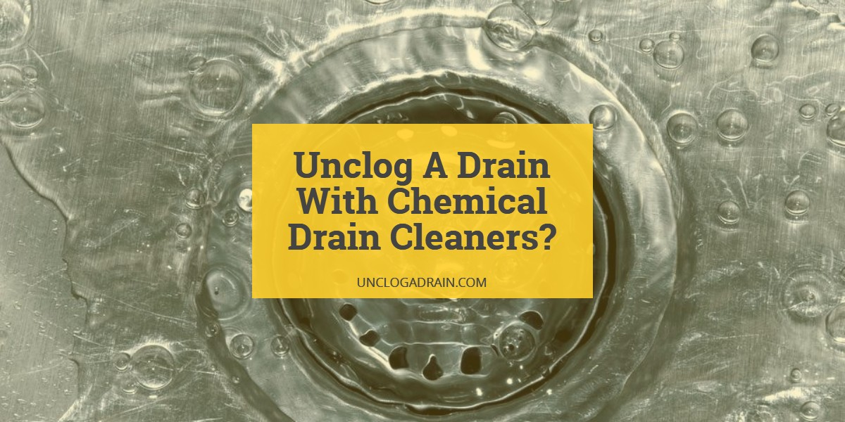 How To Unclog A Drain With Chemical Drain Cleaners?