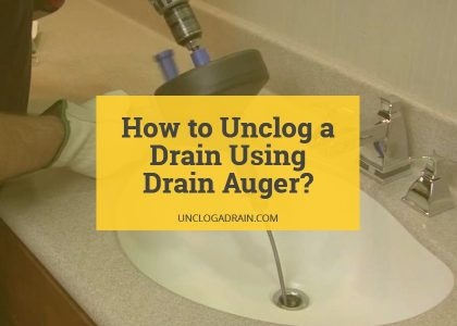 How to Unclog a Drain Using Drain Auger