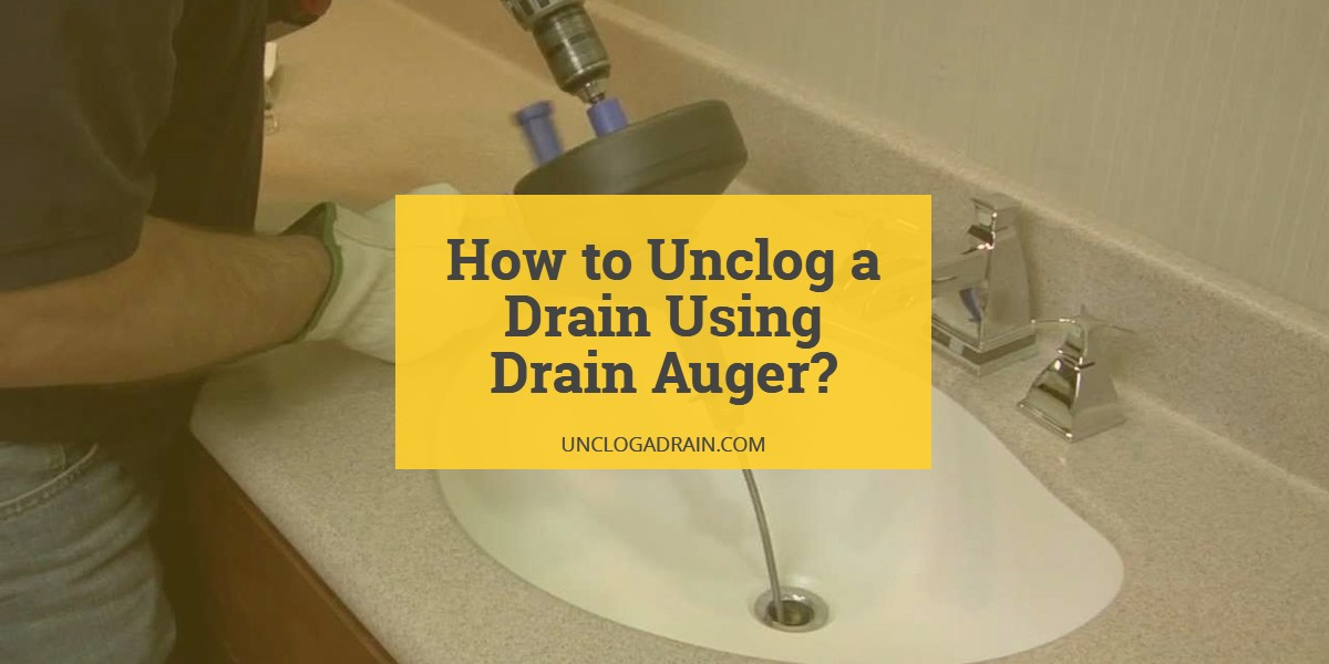 How to Use a Drain Auger to Unclog a Drain?