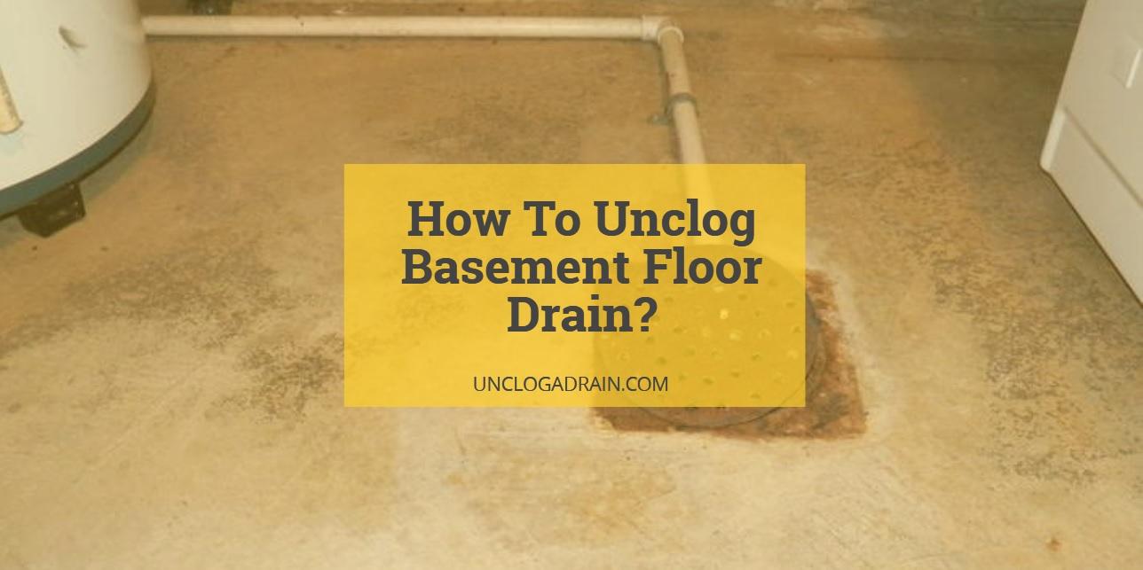How To Unclog Basement Floor Drain?