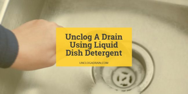 How To Unclog A Drain Using Liquid Dish Detergent?