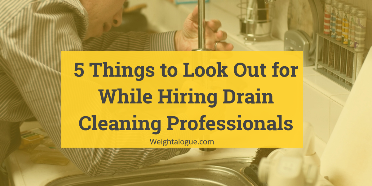 5 Things to Look Out for While Hiring Drain Cleaning Professionals