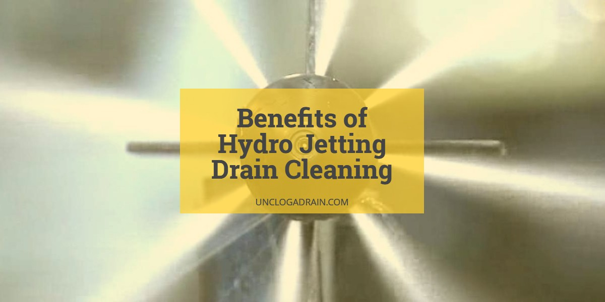 Benefits of Hydro Jetting Drain Cleaning
