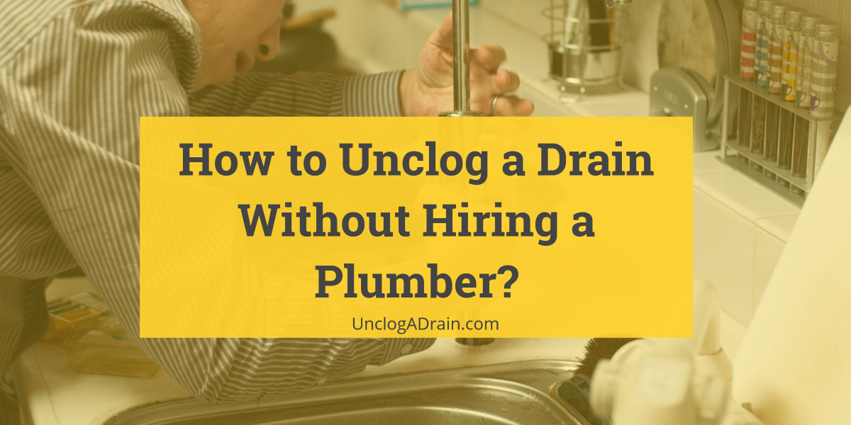How to Unclog a Drain Without Hiring a Plumber?