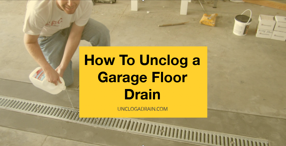 How To Unclog a Garage Floor Drain [Complete Guide]